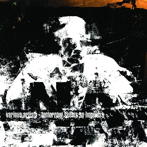 Tomorrow Seems So Hopeless: A Tribute To Negative Approach by Various Artists