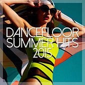 Dancefloor Summer Hits 2015 by Various Artists
