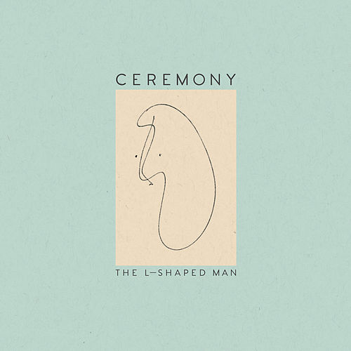 The L-Shaped Man by Ceremony
