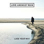 Lose Your Way by Love Amonst Ruin