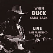 When Buck Came Back! Live in San Framcisco 1989 by Buck Owens
