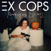 Pumpkinland Demo's by Ex Cops