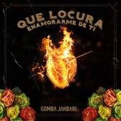 Que Locura Enamorarme de Ti by Gomba Jahbari