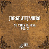 No Vales La Pena Vol 3 by Jorge Alejandro