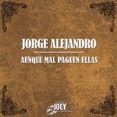 Aunque Mal Paguen Ellas by Jorge Alejandro