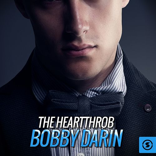 The Heartthrob: Bobby Darin by Bobby Darin
