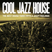 Cool Jazz House (The Best House Tunes with a Jazzy Feelings) by Various Artists