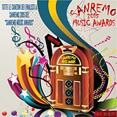 Sanremo 2015 Music Awards (Tutte le canzoni dei finalisti a Sanremo 2015 del Sanremo Music Awards) by Various Artists