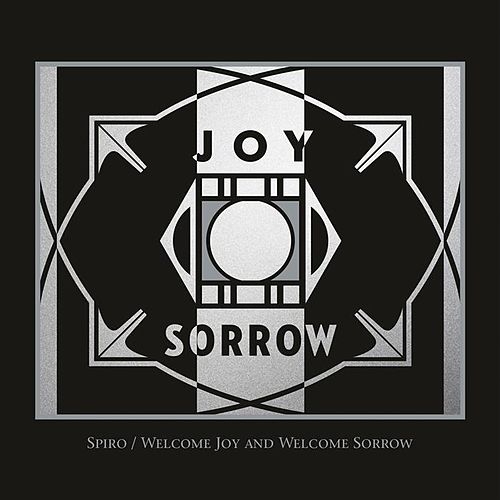 Welcome Joy and Welcome Sorrow by Spiro
