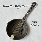 Dance You Hippy Dance by Tim O'Brien