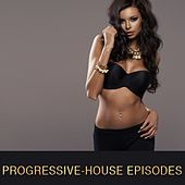 Progressive-House Episodes by Various Artists