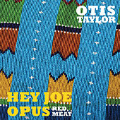 Hey Joe Opus Red Meat von Otis Taylor