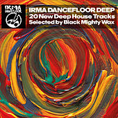 Irma Dancefloor Deep (20 New Deep House Tracks Selected by Black Mighty Wax) by Various Artists
