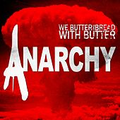 Anarchy by We Butter The Bread With Butter