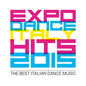 Expo Dance Italy Hits 2015 - The Best Italian Dance Music by Various Artists