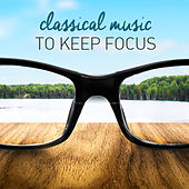 Classical Music to Keep Focus by Various Artists
