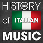 The History of Italian Music (100 Famous Songs) by Various Artists