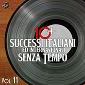10+ Successi italiani ed internazionali senza tempo, Vol. 11 by Various Artists