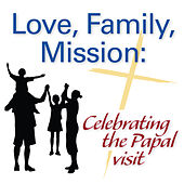 Love, Family, Mission: Celebrating the Papal Visit by Various Artists