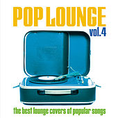 Pop Lounge, Vol. 4 (The Best Lounge Covers of Popular Songs) by Various Artists