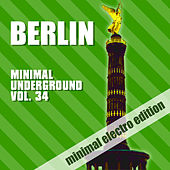 Berlin Minimal Underground, Vol. 34 by Various Artists