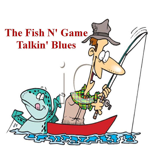 The Fish N' Game Talkin' Blues by Dusty Drake