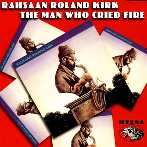 The Man Who Cried Fire by Rahsaan Roland Kirk