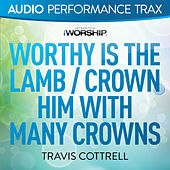 Worthy Is the Lamb / Crown Him With Many Crowns by Travis Cottrell