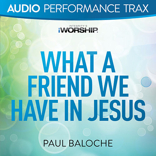 What a Friend We Have In Jesus by Paul Baloche