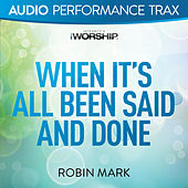When It's All Been Said and Done by Robin Mark