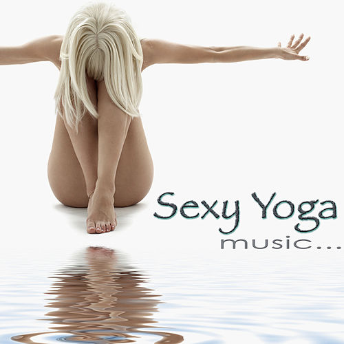 Sexy Yoga Music – Amazing Chill Out Music for Yoga, Ashtanga, Naked Yoga, Stretching & Women Fitness by Fitness Chillout Lounge Workout
