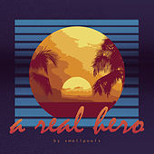 A Real Hero by Smallpools