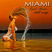 Miami Cool Music Chill Songs – Chill Out Lounge Sexy Music Party Songs by Various Artists