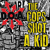 The Cops Shot a Kid by D.O.A.