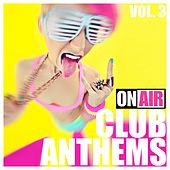 On Air Club Anthems, Vol. 3 by Various Artists