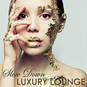 Slow Down Luxury Lounge – Nightlife Erotic Lounge Music for Private Party by Various Artists
