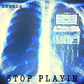 Stop Playin by Gonzoe