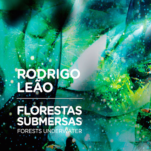 Florestas Submersas by Rodrigo Leão