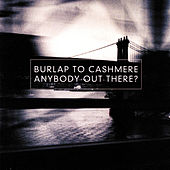 Anybody Out There? von Burlap to Cashmere