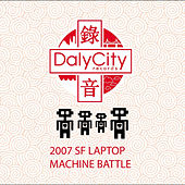 Daly City Sf Laptop & Machine Battle 2007 by Various Artists