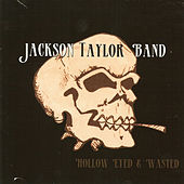 Hollow Eyed & Wasted by Jackson Taylor