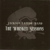 Whiskey Sessions by Jackson Taylor