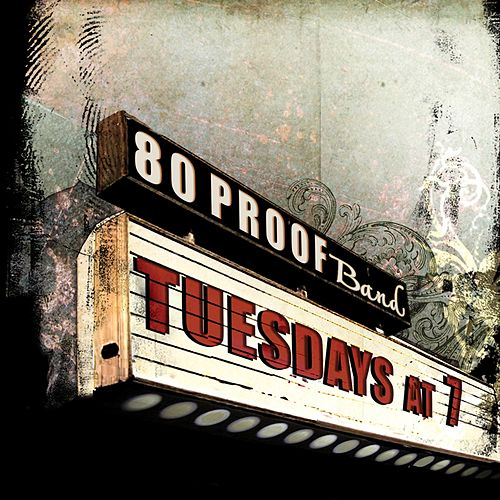 Tuesdays at 7 by 80 Proof Band