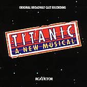 Titanic: A New Musical Original Brodway Cast Recording by Maury Yeston