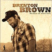Because Of Your Love by Brenton Brown