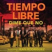 Dime Que No by Tiempo Libre