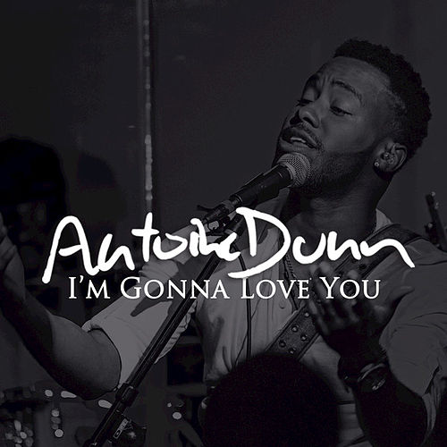 I'm Gonna Love You by Antoine Dunn