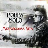 Meravigliosa vita (I grandiosi 70 anni di un mito!) by Bobby Solo