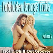 Forbidden Lounge Fruits & Erotic Chill Out Grooves, Vol. 3 (Sensual and Sensitive Adult Music) by Various Artists
