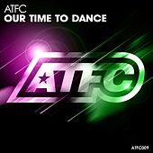 Our Time to Dance by ATFC